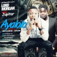 Lord Morgan – Ayalolo ft Jupitar