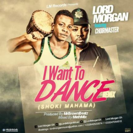 lord-morgan-i-want-to-dance-remix-ft-choirmaster-prod-by-mr-brwon-methmix