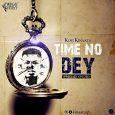 Kofi Kinaata calls this one 'Time No Dey'