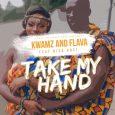 Kwamz And Flava – Take My Hand ft Bisa Kdei