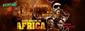 """EXCLUSIVE: Seven AMAA Award Nominees Movie """"Somewhere in Africa"""" (2012) Premieres 25/06/2012 on iROKOtv"""