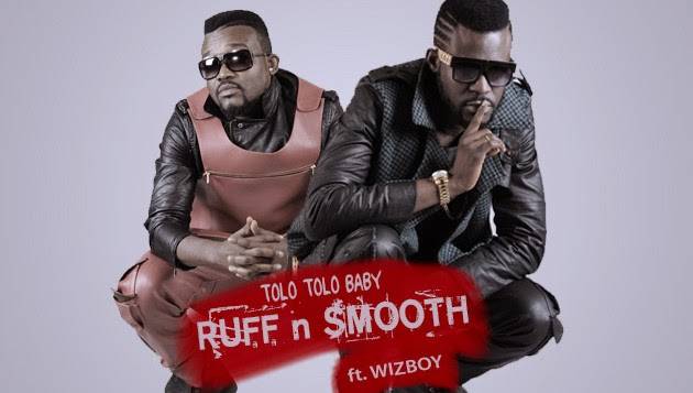[Lyrics] Tolotolo Baby ft. WizBoyy ~ Ruff N Smooth
