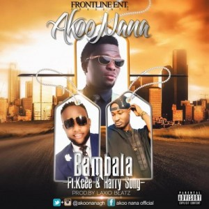 Bambala ft Kcee & Harry Song ~ Akoo Nana