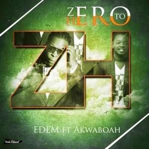 [Lyrics] Zero To Hero ft. Akwaboah ~ Edem
