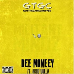 Got The Game Chopped ft Brod Dolla ~ Dee Moneey