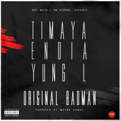 Original Badman ~ Timaya, Endia & Yung L
