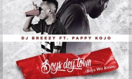 DJ Breezy – Boys Dey Town ft Pappy Kojo