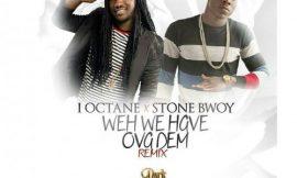 Weh We Have Over Dem(Remix) ft StoneBwoy ~ i-Octane