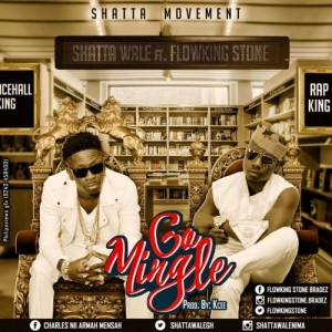 Go Mingle ft Flowking Stone ~ Shatta Wale