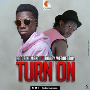 Turn On ft Boggy Wednesday ~ Eddie Kumako