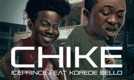 Chike ft Korede Bello ~ Ice Prince