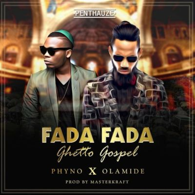 Fada Fada (Ghetto Gospel) ft Olamide ~ PhyNo