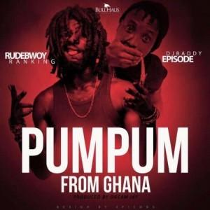 PumPum From Ghana ft Episode ~ RudeBwoy Ranking