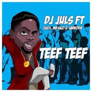 Teef Teef Ft. Eugy x Mr Eazi x Sarkodie ~ DJ Juls
