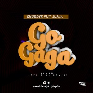 Go Gaga Remix ~ ChuddyK ft. Suplia