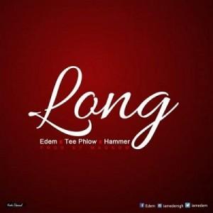 Long ft TeePhlow x Da Hammer ~ Edem