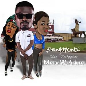 Mmaa Wo Adum ~ Benk Moni ft Cabum, Flowkingstone