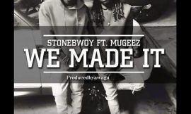 We Made It ft Mugeez ~ StoneBwoy