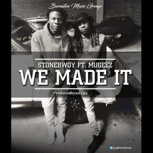 We Made It ft Mugeez ~ StoneBwoy
