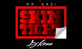 Skin Tight ~ DJ Kess x Mr Eazi