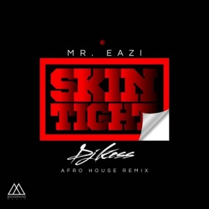 Skin Tight ~ DJ Kess x Mr Eazi