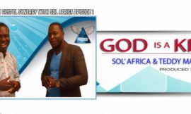 SOL AFRICA & TEDDY MAKARIOS ~ GOD IS A KING