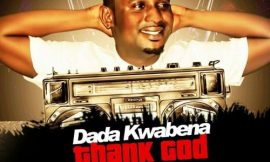 DADA KWABENA releases Thank GOD its Friday