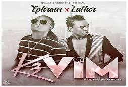 Video: Ephraim drops K3 Vim ft Luther