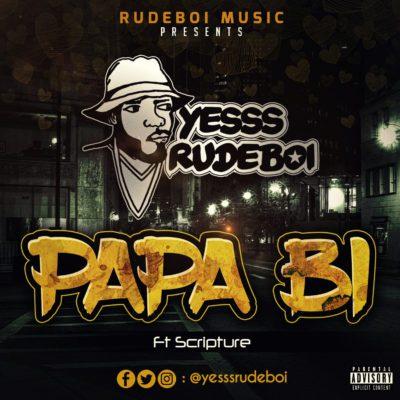 "YesssRudeboi drops ""Papa Bi"" featuring Scripture"