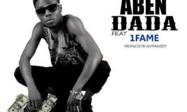 Alvin drops Aben Dada featuring 1Fame