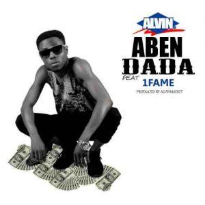Alvin drops Aben Dada featuring 1Fame