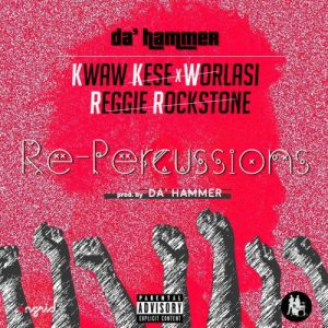 Repercussions ft Da'hammer, Kwaw kese, Worlasi, Reggie Rockstone