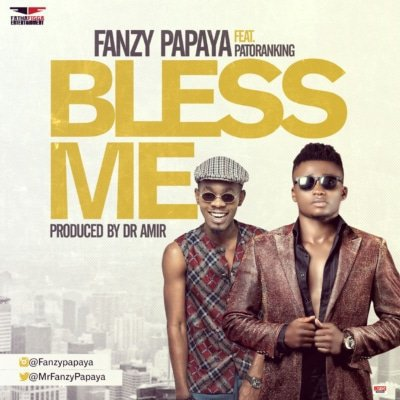 "Fanzy Papaya drops ""Bless Me"" featuring Patoranking"