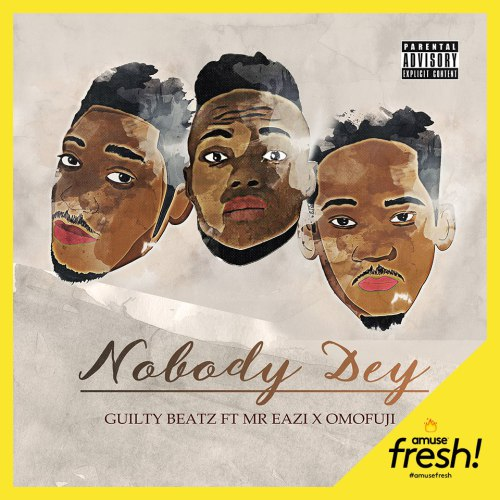 Nobody Dey ft Mr Eazi x Omo Fuji by Guilty Beatz