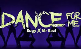Official video: Dance for Me by Eugy ft Mr Eazi
