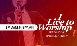 "Emmanuel Gyamfi releases gospel single ""I live to worship"""