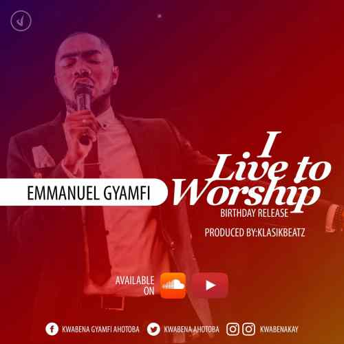 "Emmanuel Gyamfi releases gospel single ""I live to worship"""