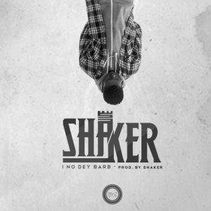"Shaker says ""I No Dey Barb"" in this mid-tempo song"