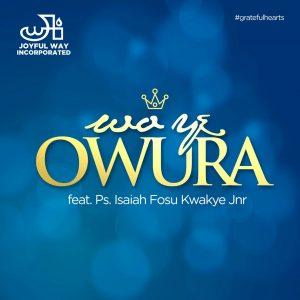 'Wo ye Owura' features Ps. Isaiah Fosu- Kwakye