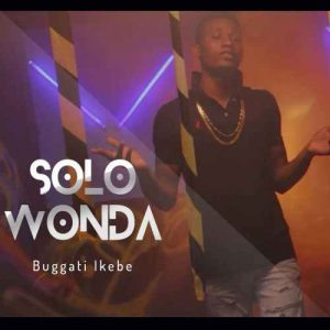 Solo Wonda is here with this banger called 'Bugatti Ikebe'