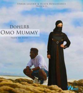 DopeLRB drops 'Omo Mummy' featuring Feli Nuna