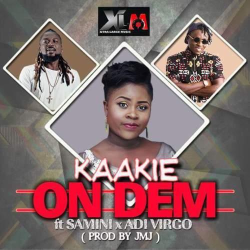 Kaakie drops 'On Dem' featuring Samini x Adi Virgo