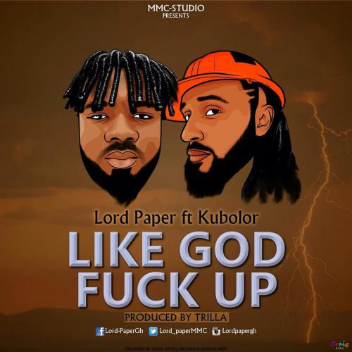 Lord Paper – Like God Fuck Up ft. Wanlov (Prod. by Trilla)