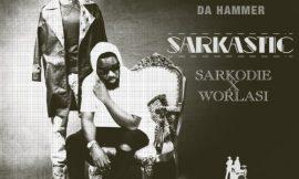 'Sarkastic' from Da Hammer featuring Sarkodie x Worlasi