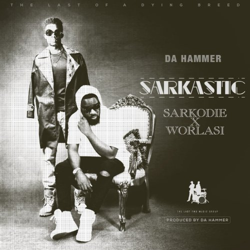 'Sarkastic' from Da Hammer featuring Sarkodie x Worlasi