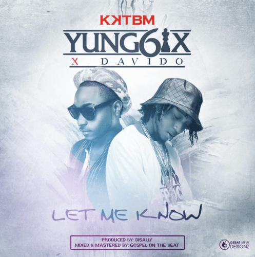 Yung6ix says 'Let Me Know' featuring Davido