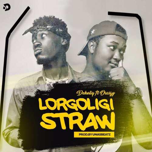 'Lorgoligi Straw' from Deholiq featuring Oraszy