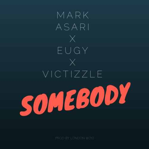 Mark Asari drops 'Somebody' featuring Eugy x Victizzle