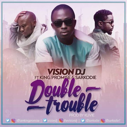(Official video): Double Trouble by DJ Vision ft Sarkodie & King Promise