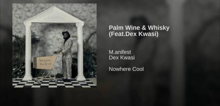 Official Video: Manifest drops 'Palm Wine & Whisky' ft Dex Kwasi